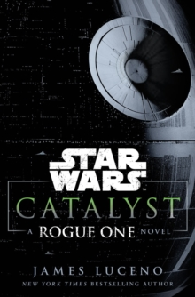 Star Wars: Catalyst : A Rogue One Novel, Hardback Book