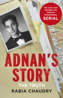 Adnan's Story : The Case That Inspired the Podcast Phenomenon Serial, Hardback Book