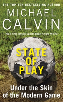 State of Play : Under the Skin of the Modern Game, Hardback Book