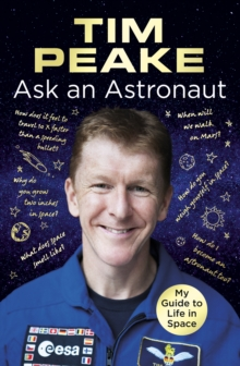 Ask an Astronaut : My Guide to Life in Space (Official Tim Peake Book), Hardback Book