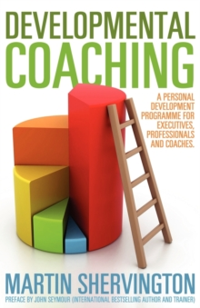 Developmental Coaching: A Personal Development Programme for Executives, Professionals and Coaches, Paperback Book