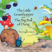 Story Time for Kids with NLP by the English Sisters: The Little Grasshopper and the Big Ball of Dung, Paperback Book