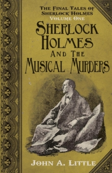 The Final Tales of Sherlock Holmes - Volume 1 - The Musical Murders : Volume one, Paperback Book