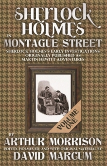 Sherlock Holmes in Montague Street : Sherlock Holmes Early Investigations Originally Published as Martin Hewitt Adventures Volume 1, Paperback Book