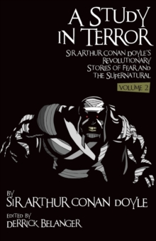 A Study in Terror:  Sir Arthur Conan Doyle's Revolutionary Stories of Fear and the Supernatural : Volume 2, Paperback / softback Book