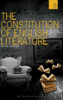 The Constitution of English Literature : The State, the Nation, and the Canon, Hardback Book