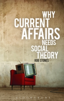 Why Current Affairs Needs Social Theory, Paperback / softback Book