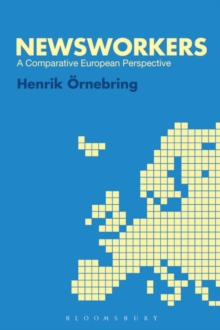 Newsworkers : A Comparative European Perspective, Hardback Book