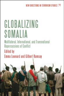 Globalizing Somalia : Multilateral, International and Transnational Repercussions of Conflict, Hardback Book