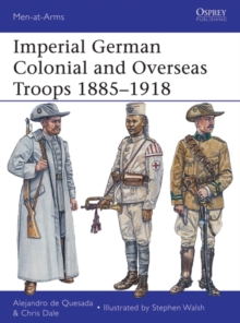 Imperial German Colonial and Overseas Troops 1885-1918, Paperback Book