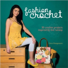 Fashion Crochet : 30 Crochet Projects Inspired by the Catwalk, Hardback Book