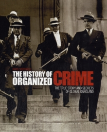 The History of Organized Crime : The True Story and Secrets of Global Gangland, Paperback Book