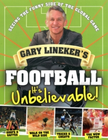 Gary Lineker's - Football: it's Unbelievable! : Seeing the Funny Side of the Global Game, Hardback Book