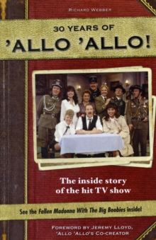 Allo Allo 30th Anniversary : the Inside Story of the Hit TV Show, Hardback Book