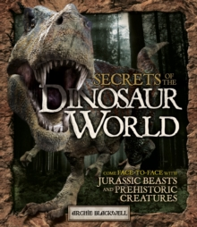 Secrets of the Dinosaur World : Jurassic Giants and Other Prehistoric Creatures, Paperback / softback Book