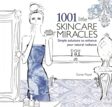 1001 Little Skincare Miracles :  Simple Solutions to Enhance Your Natural Radiance, Paperback Book