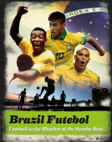 Brazil Futebol : Football to the Rhythm of the Samba Beat, Hardback Book