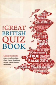 The Great British Quiz Book : 5,000 Questions to Test Your Knowledge of the United Kingdom, Paperback Book