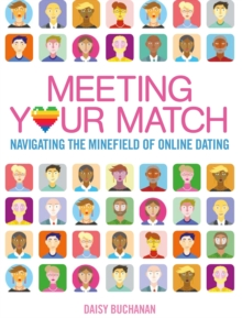 Meeting Your Match : Navigating the Minefield of Online Dating, Paperback / softback Book