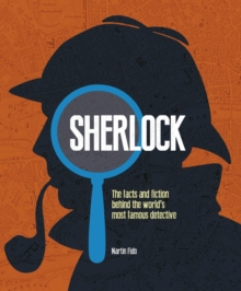 Sherlock : The Facts and Fiction Behind the World's Most Famous Detective, Hardback Book
