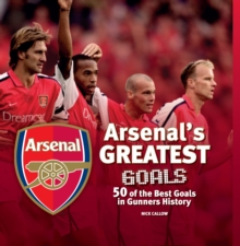 Arsenal's Greatest Goals : 50 of the Best Goals in Gunners History, Hardback Book