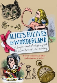 Alice's Puzzles in Wonderland : Over 75 wondrous riddles & enigmas to solve, Hardback Book