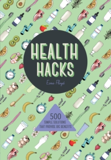 Health Hacks : 500 Simple Solutions That Reap Big Benefits, Paperback / softback Book