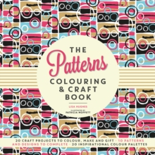 The Patterns Colouring & Craft Book : Craft projects to colour, make and gift, Paperback / softback Book