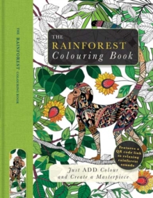 The Rainforest Colouring Book : Just Add Colour and Create a Masterpiece, Paperback / softback Book