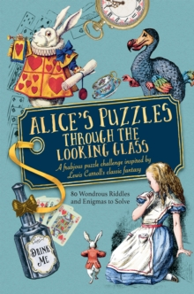 Alice's Puzzles Through the Looking Glass : 80 wondrous riddles and enigmas to solve, Hardback Book