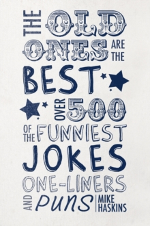 The Old Ones Are the Best Jokes : Over 500 of the Funniest Jokes, One-Liners and Puns, Hardback Book