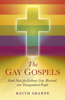 The Gay Gospels : Good News for Lesbian, Gay, Bisexual, and Transgendered People, EPUB eBook
