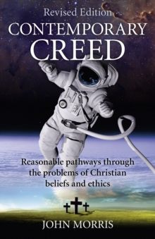 Contemporary Creed : Reasonable Pathways Through the Problems of Christian Beliefs and Ethics, Paperback Book