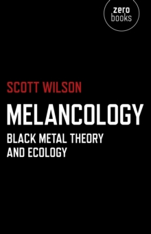 Melancology : Black Metal Theory and Ecology, Paperback / softback Book
