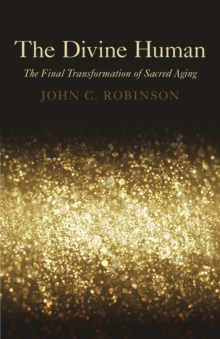 The Divine Human : The Final Transformation of Sacred Aging, Paperback / softback Book