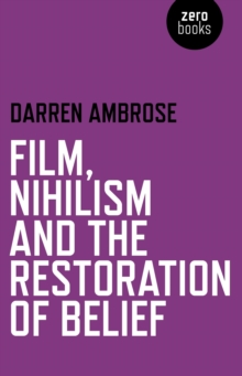 Film, Nihilism and the Restoration of Belief, Paperback / softback Book