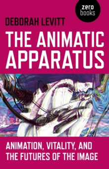 Animatic Apparatus, The : Animation, Vitality, and the Futures of the Image, Paperback / softback Book