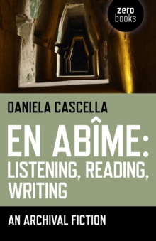 En Abime: Listening, Reading, Writing : An Archival Fiction, Paperback Book