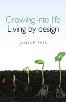 Growing into Life -  Living by Design, Paperback Book