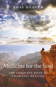 Medicine for the Soul : The Complete Book of Shamanic Healing, EPUB eBook