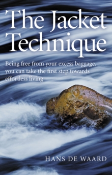 The Acket Technique : Being Free from Your Excess Baggage, You Can Take the First Step Towards Effortless Living, Paperback Book