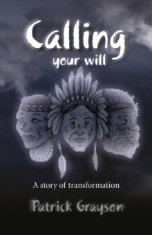 Calling Your Will : A Story of Transformation, Paperback Book
