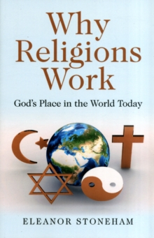 Why Religions Work : God's Place in the World Today, Paperback Book