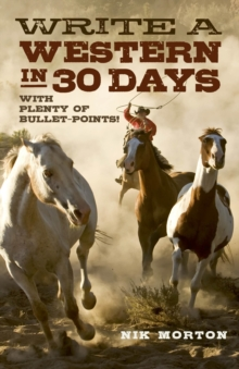 Write a Western in 30 Days : With Plenty of Bullet-Points!, Paperback Book