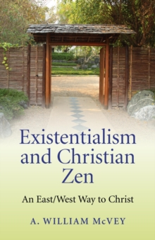 Existentialism and Christian Zen : An East/West Way to Christ, EPUB eBook