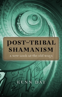Post-tribal Shamanism : A New Look at the Old Ways, Paperback / softback Book