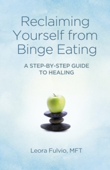 Reclaiming Yourself from Binge Eating : A Step-by-step Guide to Healing, Paperback / softback Book