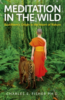 Meditation in the Wild : Buddhism's Origin in the Heart of Nature, Paperback / softback Book