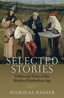 Selected Stories : Follies and Vices of the Modern Elizabethan Age, Paperback Book