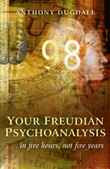Your Freudian Psychoanalysis : .. In Five Hours, Not Five Years, Paperback / softback Book